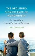 The Declining Significance of Homophobia: How Teenage Boys Are Redefining Masculinity and Heterosexuality (Sexuality, Identity, and Society)