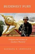 Buddhist Fury: Religion and Violence in Southern Thailand