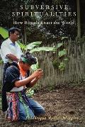 Subversive Spiritualities: How Rituals Enact the World (Oxford Ritual Studies)