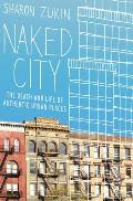Naked City The Death & Life of Authentic Urban Places