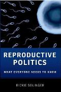 What Everyone Needs to Know||||Reproductive Politics