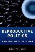 Reproductive Politics: What Everyone Needs to Know (What Everyone Needs to Know)