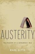 Austerity: The History Of A Dangerous Idea by Mark Blyth
