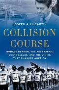 Collision Course Ronald Reagan The Air Traffic Controllers & the Strike that Changed America