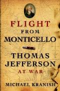 Flight From Monticello: Thomas Jefferson At War by Michael Kranish