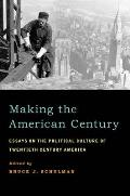 Making the American Century Essays on the Political Culture of Twentieth Century America