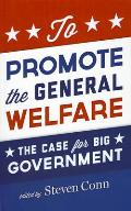 To Promote the General Welfare: The Case for Big Government Cover