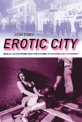 Erotic City: Sexual Revolutions and the Making of Modern San Francisco