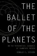 The Ballet of the Planets: On the Mathematical Elegance of Planetary Motion