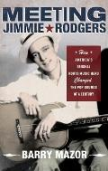 Meeting Jimmie Rodgers How Americas Original Roots Music Hero Changed the Pop Sounds of a Century
