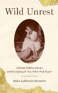 Wild Unrest: Charlotte Perkins Gilman and the Making of The Yellow Wall-Paper
