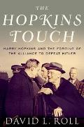 Hopkins Touch Harry Hopkins & the Forging of the Alliance to Defeat Hitler
