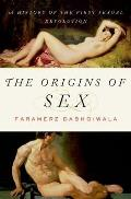 Origins of Sex A History of the First Sexual Revolution