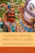 Sacred Groves & Local Gods Religion & Environmentalism in South India