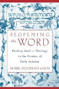Reopening the Word: Reading Mark as Theology in the Context of Early Judaism