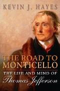 Road to Monticello The Life & Mind of Thomas Jefferson