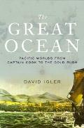 Great Ocean Pacific Worlds from Captain Cook to the Gold Rush