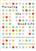 Pursuing the Good Life 100 Reflections on Positive Psychology