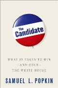 The Candidate: What It Takes to Win  - and Hold  -  the White House Cover