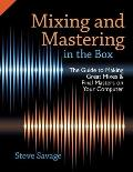 Mixing & Mastering in the Box The Guide to Making Great Mixes & Final Masters on Your Computer