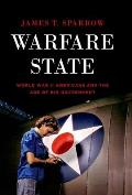 Warfare State World War Ii Americans & The Age Of Big Government
