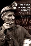 They Say in Harlan County: An Oral History