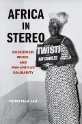Africa in Stereo: Modernism, Music, and Pan-African Solidarity