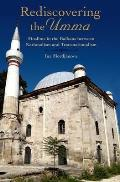 Rediscovering the Umma: Muslims in the Balkans Between Nationalism and Transnationalism