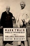 Mark Twain & Male Friendship: The Twichell, Howells, & Rogers Friendships by Peter Messent
