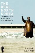 Real North Korea: Life and Politics in the Failed Stalinist Utopia (13 Edition)