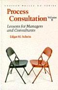 Process Consultation Lessons for Managers & Consultants Volume II