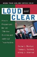 Loud & Clear How to Prepare & Deliver Effective Business & Technical Presentations Fourth Edition
