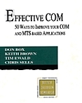 Effective Com: 50 Ways to Improve Your Com and MTS-Based Applications (Addison-Wesley Object Technology)