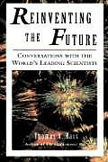 Reinventing the Future: Conversations with the World's Leading Scientists