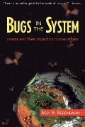 Bugs in the System: Insects and Their Impact on Human Affairs (Helix Book)