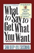 What to Say to Get What You Want