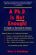 PhD Is Not Enough A Guide to Survival in Science