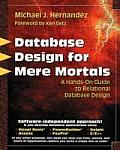 Database Design For Mere Mortals 1st Edition A Hands On Guide to Relational Database Design
