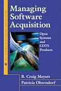Managing Software Acquisition: Open Systems and Cots Products