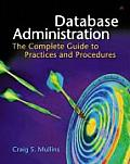 Database Administration The Complete Guide to Practices & Procedures 1st Edition