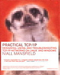 Practical TCP / Ip : Designing, Using and Troubleshooting TCP / Ip Networks on Linux and Windows (03 Edition)