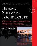 Beyond Software Architecture: Creating and Sustaining Winning Solutions (Addison-Wesley Signature)
