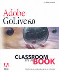 Adobe (R) GoLive (R) 6.0 Classroom in a Book [With CDROM] [With CDROM]