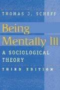 Being Mentally Ill, 3e: A Sociological Theory