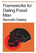 Frameworks for Dating Fossil Man