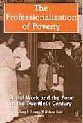 Professionalization of Poverty Social Work & the Poor in the Twentieth Century
