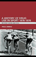 A History of Drug Use in Sport: 1876–1976: Beyond Good and Evil