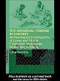 The Hominid Individual in Context: Archaeological Investigations of Lower and Middle Palaeolithic Landscapes, Locales and Artefacts