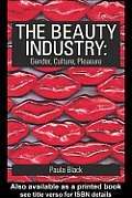 The Beauty Industry: Gender, Culture, Pleasure