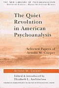 The Quiet Revolution in American Psychoanalysis: Selected Papers of Arnold M.Cooper